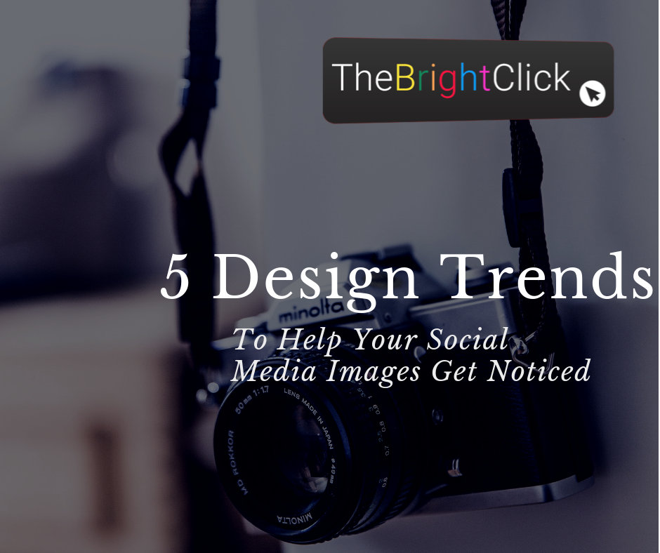 5 Design Trends To Help Your Social Media Images Get Noticed